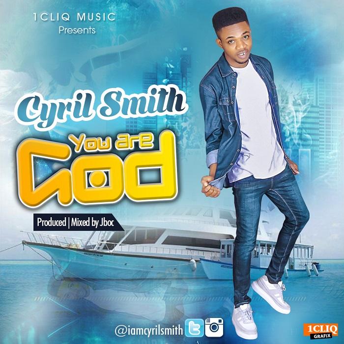DOWNLOAD MP3: Cyril Smith - You Are God (Prod  Jboc) | Pitakwa360