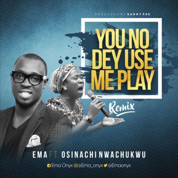 ema you no dey use me play remix