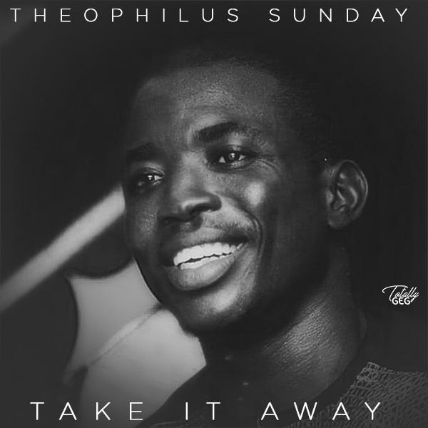 theophilus sunday take it away